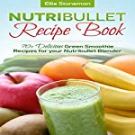 Weight Loss Smoothie Recipe Book: 70+ Delicious Green Smoothie Recipes for Your Bullet Style Blender | Ellie Stonemann