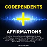 Codependents Affirmations: Positive Daily Affirmations to Help You Co-Exist with the People Around You