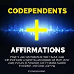 Codependents Affirmations: Positive Daily Affirmations to Help You Co-Exist with the People Around You   Stephens Hyang