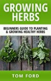 img - for Growing Herbs: Beginners Guide to Planting & Growing Healthy Herbs (Simple Homegrown Herbs) book / textbook / text book