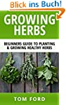 Growing Herbs: Beginners Guide to Pla...