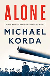 Book Cover: Alone: Britain, Churchill, and Dunkirk: Defeat Into Victory