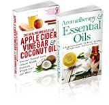 Aromatherapy And Essential Oils & The Healing Miracles Of Apple Cider Vinegar And Coconut Oil - (Special Boxed Set): A Beginners Guide To Better Health, ... Apple Cider Vinegar, Coconut Oil Book 1)