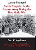 Loyalty Betrayed: Jewish Chaplains in the German Army During the First World War