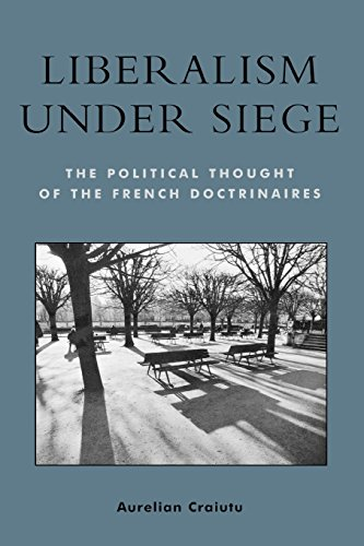Liberalism under Siege; The Political Thought of the French Doctrinaires