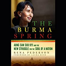 The Burma Spring: Aung San Suu Kyi and the New Struggle for the Soul of a Nation (       UNABRIDGED) by Rena Pederson Narrated by Karen White