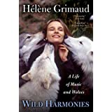 Wild Harmonies: A Life of Music and Wolvesby H�l�ne Grimaud