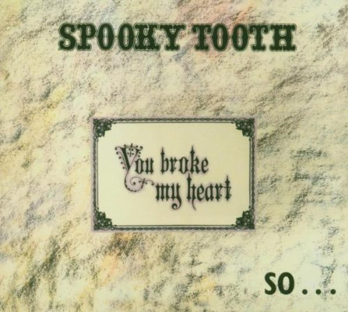 Spooky Tooth - You Broke My Heart So I Busted - Zortam Music