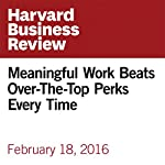 Meaningful Work Beats Over-the-Top Perks Every Time   Patty McCord