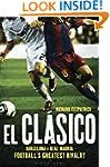 El Clasico Barcelona V Real Madrid: F...