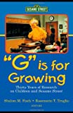 G Is for Growing: Thirty Years of Research on Children and Sesame Street (Lea's Communications Series)