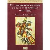 El itinerario de la corte de Juan II de Castilla (1418-1454: (1418-1454) (Sílex universidad)