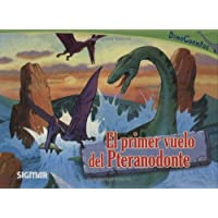 El Primer Vuelo Del Pteranodonte/ The First Fligt of Pteranodon. (Dinocuentos)