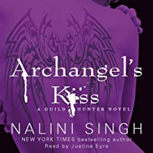 Archangel's Kiss: The Guild Hunter Series, Book 2 Audiobook by Nalini Singh Narrated by Justine Eyre