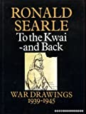 TO THE KWAI - AND BACK - WAR DRAWINGS 1939 - 1945 (0002174367) by SEARLE, RONALD