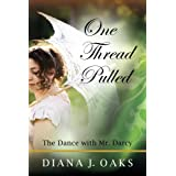 One Thread Pulled: The Dance With Mr. Darcy ~ Diana J Oaks