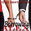 Borrowing Alex (       UNABRIDGED) by Cindy Procter-King Narrated by R.E. Chambliss