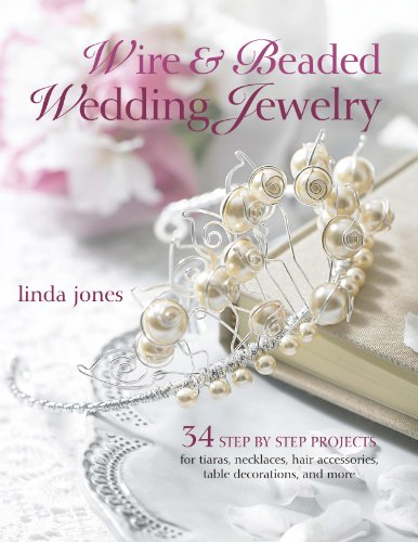Wire & Beaded Wedding Jewelry & Accessories: 34 Step by Step Projects