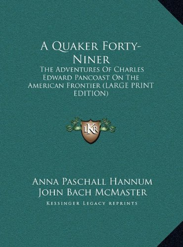 A Quaker Forty-Niner: The Adventures of Charles Edward Pancoast on the American Frontier (Large Print Edition)