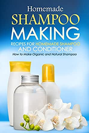 Homemade shampoo making recipes for homemade shampoo and conditioner how to make organic and - How to make shampoo at home naturally easy recipes ...
