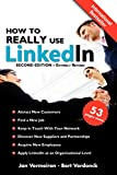 How to REALLY use LinkedIn (Second Edition - Entirely Revised): Discover the true power of LinkedIn and how to leverage it for your business and career.