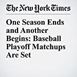 One Season Ends and Another Begins: Baseball Playoff Matchups Are Set | Tyler Kepner