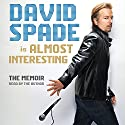 Almost Interesting: The Memoir (       UNABRIDGED) by David Spade Narrated by David Spade