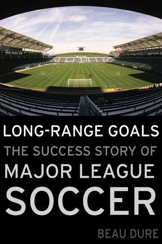 Long-Range Goals: The Success Story of Major League Soccer: Beau Dure: 9781597975094: Amazon.com: Books