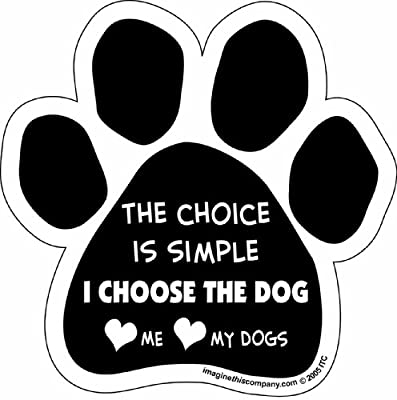 Imagine This Paw Car Magnet, The Choice is Simple. I Choose The Dog, 5-1/2-Inch by 5-1/2-Inch