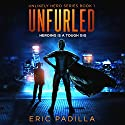 Unfurled: Heroing Is a Tough Gig: Unlikely Hero Series, Book 1 Audiobook by Eric Padilla Narrated by Brian Callanan