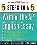 5 Steps to a 5 on the AP: Writing the AP English Essay (5 Steps to a 5 on the Advanced Placement Examinations Series)