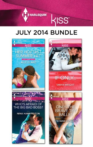 Ally Blake - Harlequin KISS July 2014 Bundle: Her Hottest Summer Yet\Who's Afraid of the Big Bad Boss?\If Only...\Only the Brave Try Ballet