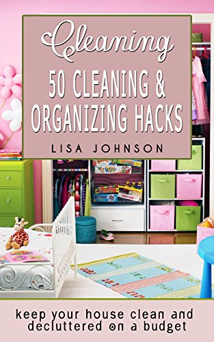Cleaning: 50 Cleaning And Organizing Hacks To Keep Your House Clean And Decluttered On A Budget (Cleaning, Cleaning House, Cleaning Services, Cleaning And Home Organization) (Cleaning And Organizing compare prices)
