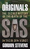 Gordon Stevens The Originals: The Secret History of the Birth of the SAS: In Their Own Words