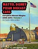 Mattel Disney Pixar CARS: Complete Diecast Singles 2006-2010: Volume 1: On Card • Mint in Box (attel Disney Pixar CARS: Complete Diecast Mint on Card & Box)
