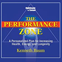 The Performance Zone: A Personalized Plan for Increasing Health, Energy, and Longevity  by Kenneth Baum Narrated by Kenneth Baum