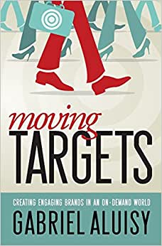 Moving Targets: Creating Engaging Brands In An On-Demand World