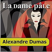 La Dame pâle | Livre audio Auteur(s) : Alexandre Dumas Narrateur(s) : Élodie Huber