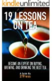 19 Lessons On Tea: Become an Expert on Buying, Brewing, and Drinking the Best Tea (English Edition)