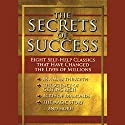 The Secrets of Success: Eight Self-Help Classics That Have Changed The Lives of Millions Audiobook by James Allen, Wallace D. Wattles, Russell H. Conwell,  more Narrated by  various