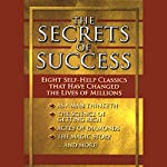 The Secrets of Success: Eight Self-Help Classics That Have Changed The Lives of Millions | James Allen,Wallace D. Wattles,Russell H. Conwell, more