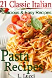 Pasta Recipes: 21 Classic Italian Pasta Recipes, Plus 2 Delicious Homemade Tomato Sauce Recipes