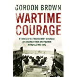 Wartime Courage: Stories of Extraordinary Courage by Ordinary People in World War Twoby Gordon Brown