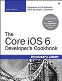 The Core iOS 6 Developer's Cookbook (4th Edition)
