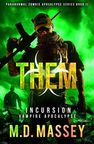 Book: THEM Incursion - A Scratch Sullivan Paranormal Post-Apocalyptic Action Novel by M.D. Massey