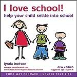 I Love School: Help Children Settle Down in to School | Lynda Hudson