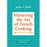 "Mastering the Art of French Cooking, Volume I: 50th Anniversary: Vol 1von ""Julia Child"""