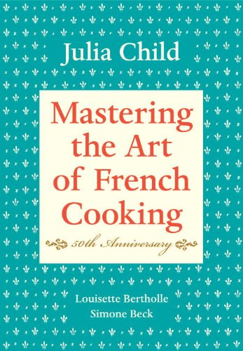Mastering the Art of French Cooking, Volume I: 50th Anniversary by Julia Child, Louisette Bertholle, Simone Beck