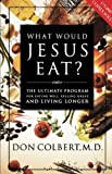 img - for What Would Jesus Eat?: The Ultimate Program for Eating Well, Feeling Great, and Living Longer book / textbook / text book