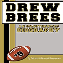 Drew Brees: An Unauthorized Biography (       UNABRIDGED) by Belmont and Belcourt Biographies Narrated by Gary D. MacFadden